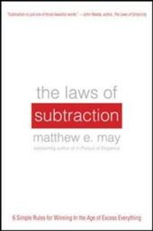 Laws of Subtraction: 6 Simple Rules for Winning in the Age of Excess Everything