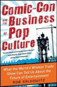 Ebook in inglese Comic-Con and the Business of Pop Culture: What the World s Wildest Trade Show Can Tell Us About the Future of Entertainment Salkowitz, Rob