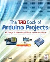 TAB Book of Arduino Projects: 36 Things to Make with Shields and Proto Shields