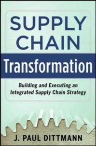 Foto Cover di Supply Chain Transformation: Building and Executing an Integrated Supply Chain Strategy, Ebook inglese di J. Paul Dittmann, edito da McGraw-Hill Education