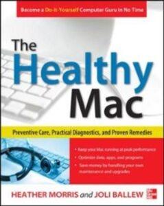Foto Cover di Healthy Mac: Preventive Care, Practical Diagnostics, and Proven Remedies, Ebook inglese di Joli Ballew,Heather Morris, edito da McGraw-Hill Education