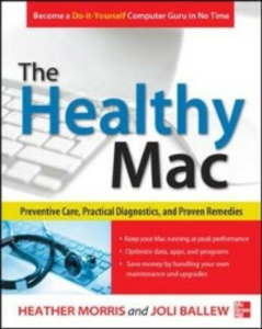 Ebook in inglese Healthy Mac: Preventive Care, Practical Diagnostics, and Proven Remedies Ballew, Joli , Morris, Heather