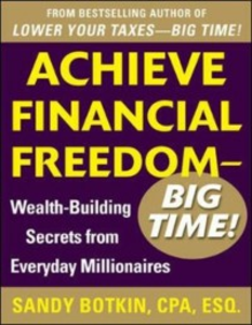 Ebook in inglese Achieve Financial Freedom Big Time!: Wealth-Building Secrets from Everyday Millionaires Botkin, Sandy