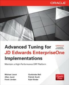 Ebook in inglese Advanced Tuning for JD Edwards EnterpriseOne Implementations Bali, Gurbinder , Jacot, Allen , Jacot, Michael , Jordan, Frank