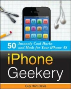 Ebook in inglese iPhone Geekery: 50 Insanely Cool Hacks and Mods for Your iPhone 4S Hart-Davis, Guy