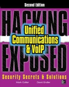 Ebook in inglese Hacking Exposed Unified Communications & VoIP Security Secrets & Solutions, Second Edition Collier, Mark , Endler, David
