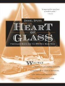 Ebook in inglese Heart of Glass: Fiberglass Boats and the Men Who Built Them Spurr, Daniel