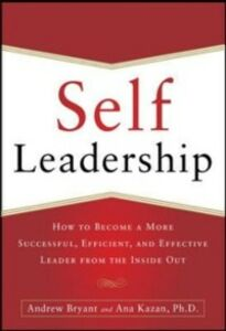 Foto Cover di Self-Leadership: How to Become a More Successful, Efficient, and Effective Leader from the Inside Out, Ebook inglese di Andrew Bryant,Ana Lucia Kazan, edito da McGraw-Hill Education