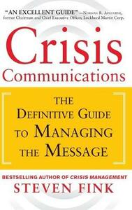 Crisis Communications: The Definitive Guide to Managing the Message - Steven Fink - cover