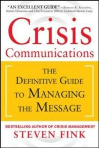 Ebook in inglese Crisis Communications: The Definitive Guide to Managing the Message Fink, Steven