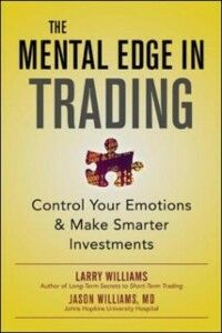 Ebook in inglese Mental Edge in Trading : Adapt Your Personality Traits and Control Your Emotions to Make Smarter Investments Williams, Jason