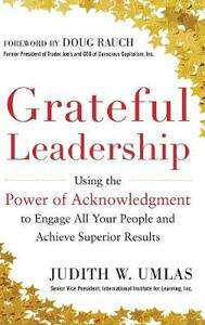 Grateful Leadership:  Using the Power of Acknowledgment to Engage All Your People and Achieve Superior Results - Judith Umlas - cover