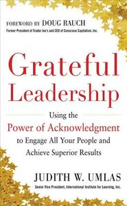 Ebook in inglese Grateful Leadership: Using the Power of Acknowledgment to Engage All Your People and Achieve Superior Results Umlas, Judith W.