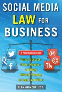 Ebook in inglese Social Media Law for Business: A Practical Guide for Using Facebook, Twitter, Google +, and Blogs Without Stepping on Legal Land Mines Gilmore, Glen