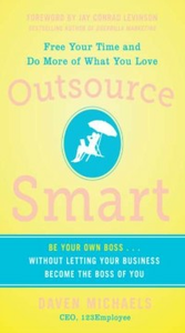 Ebook in inglese Outsource Smart: Be Your Own Boss . . . Without Letting Your Business Become the Boss of You Michaels, Daven