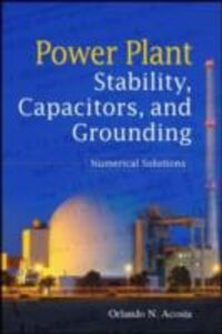 Foto Cover di Power Plant Stability Capacitors and Grounding: Numerical Solutions, Ebook inglese di Orlando N. Acosta, edito da McGraw-Hill Education