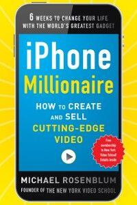 Foto Cover di iPhone Millionaire: How to Create and Sell Cutting-Edge Video, Ebook inglese di Michael Rosenblum, edito da McGraw-Hill Education