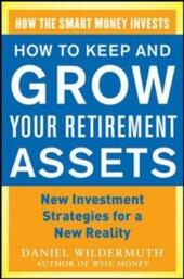 How to Keep and Grow Your Retirement Assets: New Investment Strategies for a New Reality