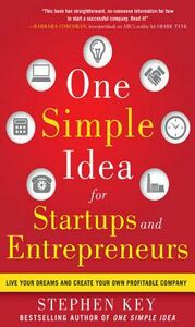 Ebook in inglese One Simple Idea for Startups and Entrepreneurs: Live Your Dreams and Create Your Own Profitable Company Key, Stephen