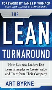 Ebook in inglese Lean Turnaround: How Business Leaders Use Lean Principles to Create Value and Transform Their Company Byrne, Art , Womack, James P.