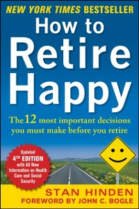 Ebook in inglese How to Retire Happy, Fourth Edition: The 12 Most Important Decisions You Must Make Before You Retire Hinden, Stan