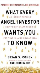 Ebook in inglese What Every Angel Investor Wants You to Know: An Insider Reveals How to Get Smart Funding for Your Billion Dollar Idea Cohen, Brian , Kador, John