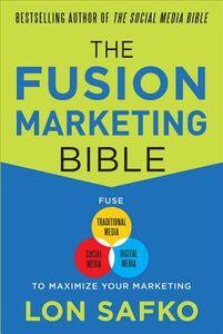 Ebook in inglese Fusion Marketing Bible: Fuse Traditional Media, Social Media, & Digital Media to Maximize Marketing Safko, Lon