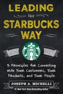 Ebook in inglese Leading the Starbucks Way: 5 Principles for Connecting with Your Customers, Your Products and Your People Michelli, Joseph