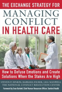 Ebook in inglese Exchange Strategy for Managing Conflict in Healthcare: How to Defuse Emotions and Create Solutions when the Stakes are High Dinkin, Steven , Filner, Barbara , Maxwell, Lisa