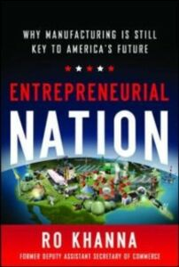 Ebook in inglese Entrepreneurial Nation: Why Manufacturing is Still Key to America's Future Khanna, Ro