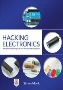 Foto Cover di Hacking Electronics: An Illustrated DIY Guide for Makers and Hobbyists, Ebook inglese di Simon Monk, edito da McGraw-Hill Education