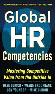 Ebook in inglese Global HR Competencies: Mastering Competitive Value from the Outside-In Brockbank, Wayne , Ulrich, Dave , Ulrich, Mike , Younger, Jon