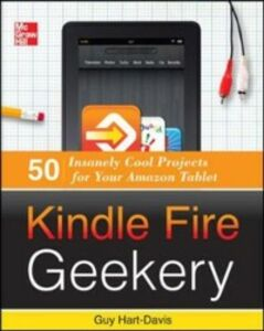 Foto Cover di Kindle Fire Geekery: 50 Insanely Cool Projects for Your Amazon Tablet, Ebook inglese di Guy Hart-Davis, edito da McGraw-Hill Education
