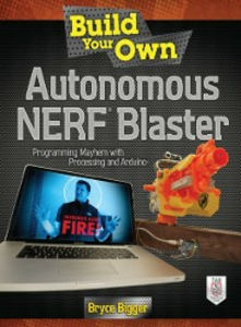 Ebook in inglese Build Your Own Autonomous NERF Blaster Bigger, Bryce