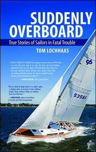 Suddenly Overboard: True Stories of Sailors in Fatal Trouble - Tom Lochhaas - cover
