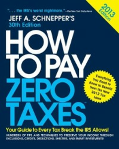 Ebook in inglese How to Pay Zero Taxes 2013: Your Guide to Every Tax Break the IRS Allows Schnepper, Jeff A.