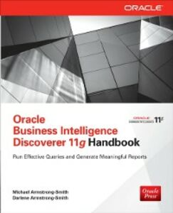 Ebook in inglese Oracle Business Intelligence Discoverer 11g Handbook Armstrong-Smith, Darlene , Armstrong-Smith, Michael