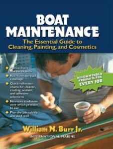 Foto Cover di Boat Maintenance: The Essential Guide Guide to Cleaning, Painting, and Cosmetics, Ebook inglese di William Burr, edito da McGraw-Hill Education