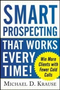 Ebook in inglese Smart Prospecting That Works Every Time!: Win More Clients with Fewer Cold Calls Krause, Michael D.