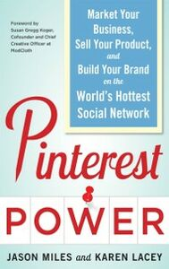Foto Cover di Pinterest Power: Market Your Business, Sell Your Product, and Build Your Brand on the World's Hottest Social Network, Ebook inglese di Karen Lacey,Jason Miles, edito da McGraw-Hill Education