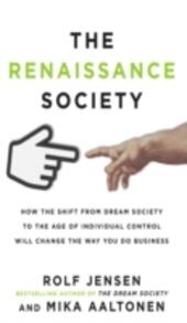Renaissance Society: How the Shift from Dream Society to the Age of Individual Control will Change the Way You Do Business