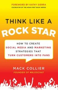 Foto Cover di Think Like a Rock Star: How to Create Social Media and Marketing Strategies that Turn Customers into Fans, with a foreword by Kathy Sierra, Ebook inglese di Mack Collier, edito da McGraw-Hill Education