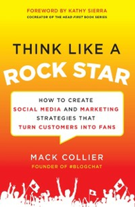 Ebook in inglese Think Like a Rock Star: How to Create Social Media and Marketing Strategies that Turn Customers into Fans, with a foreword by Kathy Sierra Collier, Mack