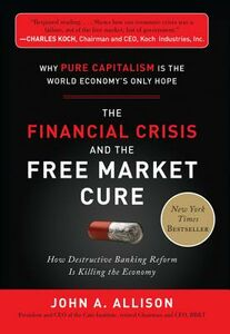 Ebook in inglese Financial Crisis and the Free Market Cure: Why Pure Capitalism is the World Economy's Only Hope Allison, John A.