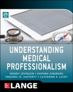 Ebook in inglese Understanding Medical Professionalism Foundation, American Board of Internal Medicine , Ginsburg, Shiphra , Hafferty, Fred , Levinson, Wendy