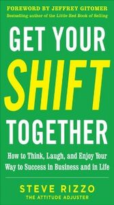 Ebook in inglese Get Your SHIFT Together: How to Think, Laugh, and Enjoy Your Way to Success in Business and in Life, with a foreword by Jeffrey Gitomer Rizzo, Steve