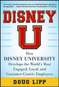 Disney U: How Disney University Develops the World's Most Engaged, Loyal, and Customer-Centric Employees - Doug Lipp - cover
