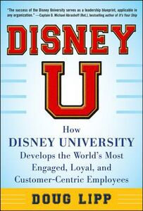 Foto Cover di Disney U: How Disney University Develops the World's Most Engaged, Loyal, and Customer-Centric Employees, Ebook inglese di Doug Lipp, edito da McGraw-Hill Education