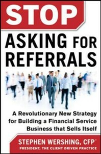 Ebook in inglese Stop Asking for Referrals: A Revolutionary New Strategy for Building a Financial Service Business that Sells Itself Wershing, Stephen