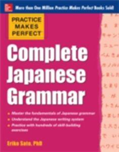 Foto Cover di Practice Makes Perfect Complete Japanese Grammar (EBOOK), Ebook inglese di Eriko Sato, edito da McGraw-Hill Education